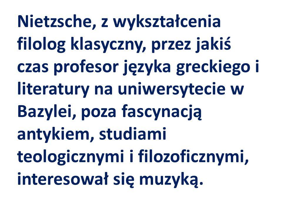 Nietzsche, z wykształcenia filolog klasyczny, przez jakiś czas profesor języka greckiego i literatury na uniwersytecie w Bazylei, poza fascynacją anty