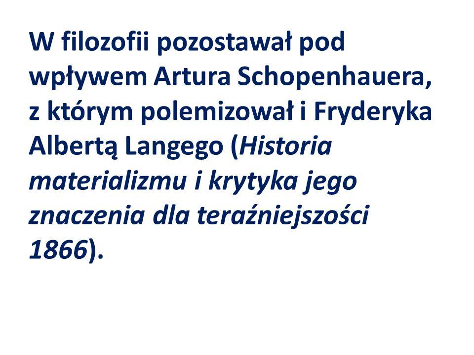W filozofii pozostawał pod wpływem Artura Schopenhauera, z którym polemizował i Fryderyka Albertą Langego (Historia materializmu i krytyka jego znacze