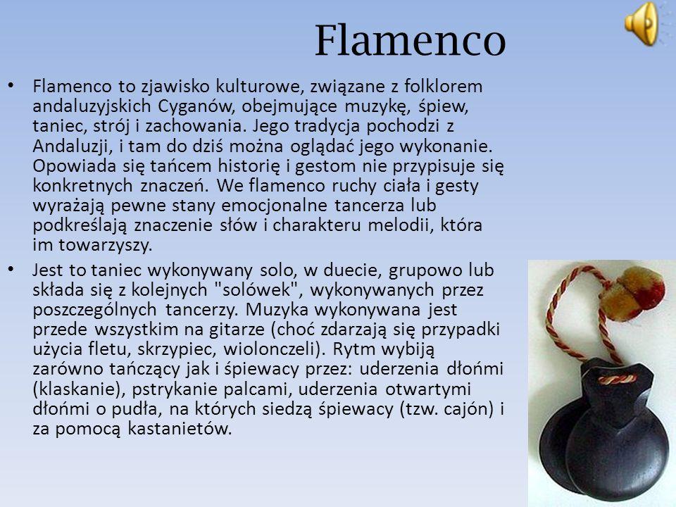 Strój Flamenco Strój tancerzy – przeważnie czarny, granatowy lub ciemnobrązowy – to obcisłe spodnie, biała koszula, obcisła kamizelka, mała apaszka pod szyją, buty wzorowane na butach do jazdy konnej z wysokimi obcasami i charakterystyczny płaskodenny kapelusz.