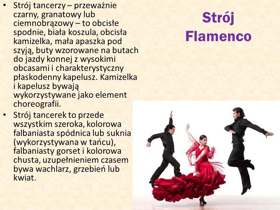 Strój Flamenco Strój tancerzy – przeważnie czarny, granatowy lub ciemnobrązowy – to obcisłe spodnie, biała koszula, obcisła kamizelka, mała apaszka po
