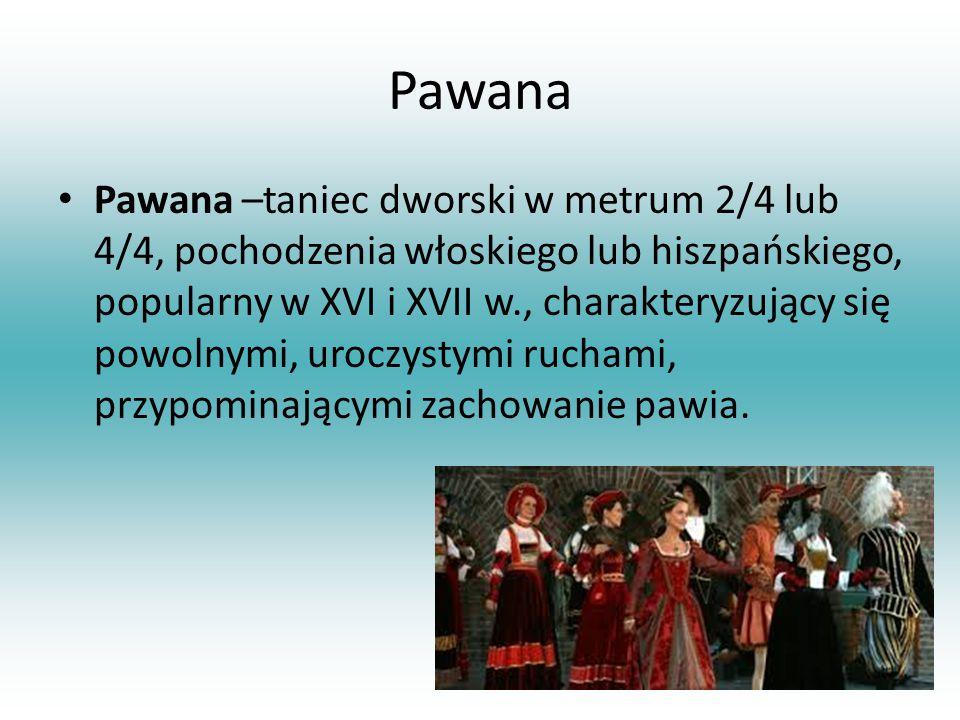Pawana Pawana –taniec dworski w metrum 2/4 lub 4/4, pochodzenia włoskiego lub hiszpańskiego, popularny w XVI i XVII w., charakteryzujący się powolnymi