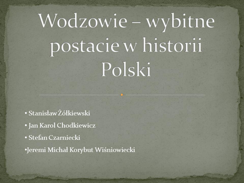 Stanisław Żółkiewski Jan Karol Chodkiewicz Stefan Czarniecki Jeremi Michał Korybut Wiśniowiecki