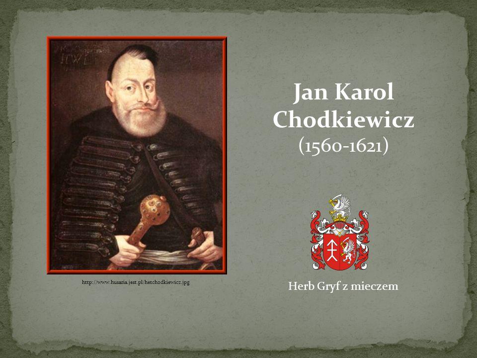 http://www.husaria.jest.pl/hetchodkiewicz.jpg Jan Karol Chodkiewicz (1560-1621) Herb Gryf z mieczem