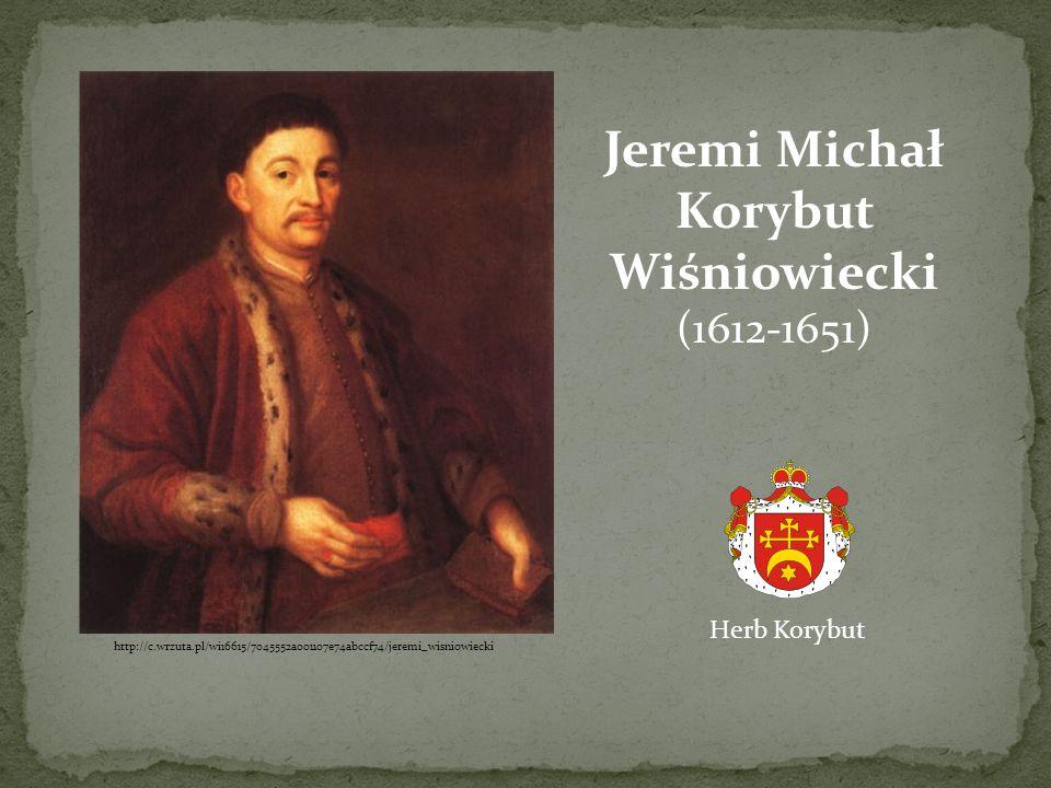 http://c.wrzuta.pl/wi16615/7045552a001107e74abccf74/jeremi_wisniowiecki Jeremi Michał Korybut Wiśniowiecki (1612-1651) Herb Korybut
