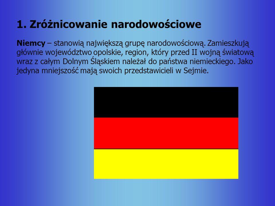 1. Zróżnicowanie narodowościowe Niemcy – stanowią największą grupę narodowościową. Zamieszkują głównie województwo opolskie, region, który przed II wo