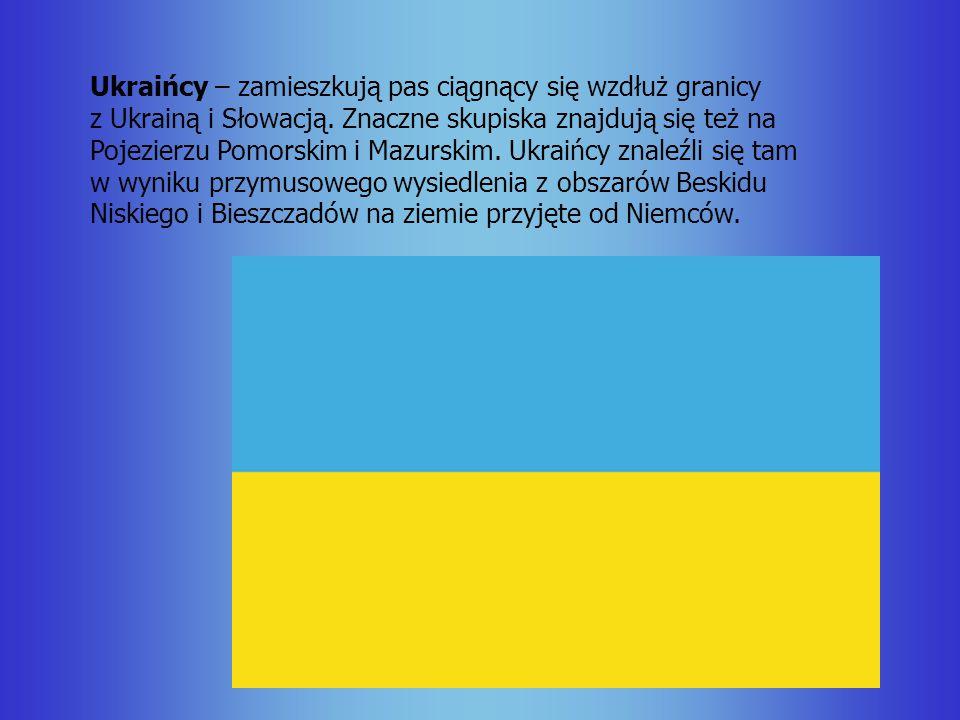 Ukraińcy – zamieszkują pas ciągnący się wzdłuż granicy z Ukrainą i Słowacją. Znaczne skupiska znajdują się też na Pojezierzu Pomorskim i Mazurskim. Uk