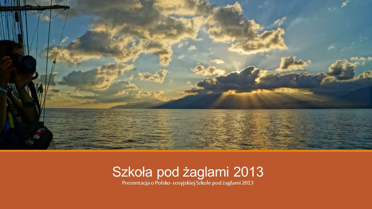 Szkoła pod żaglami 2013 Prezentacja o Polsko- rosyjskiej Szkole pod żaglami 2013