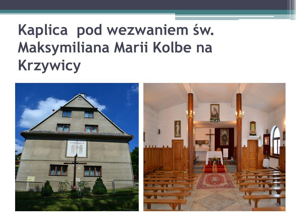 Kaplica pod wezwaniem św. Maksymiliana Marii Kolbe na Krzywicy