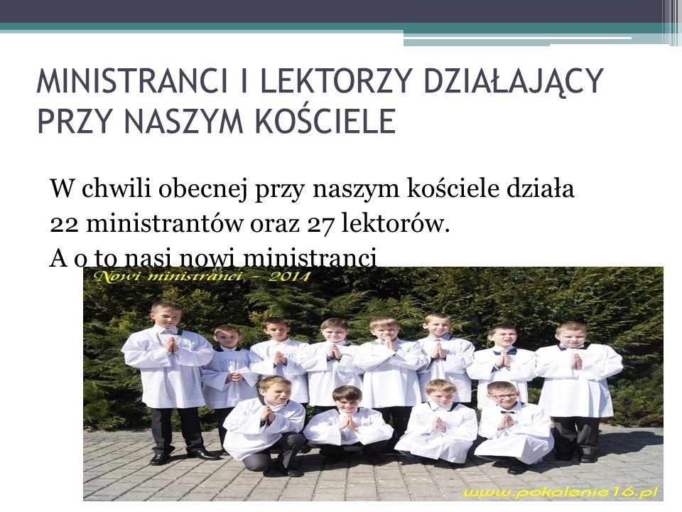 MINISTRANCI I LEKTORZY DZIAŁAJĄCY PRZY NASZYM KOŚCIELE W chwili obecnej przy naszym kościele działa 22 ministrantów oraz 27 lektorów. A o to nasi nowi