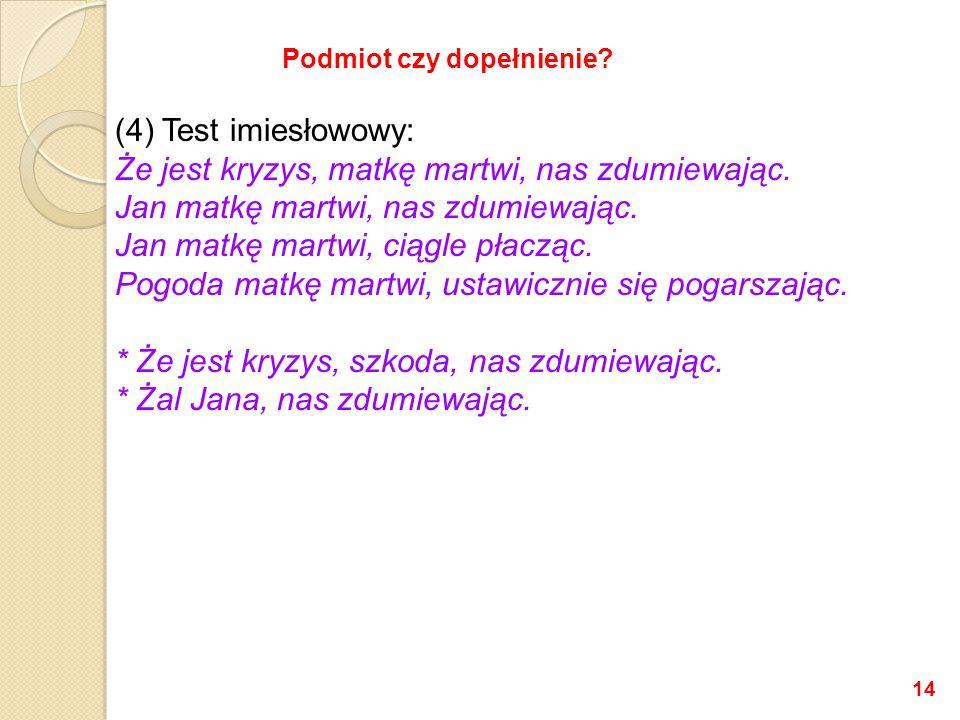 (4) Test imiesłowowy: Że jest kryzys, matkę martwi, nas zdumiewając.