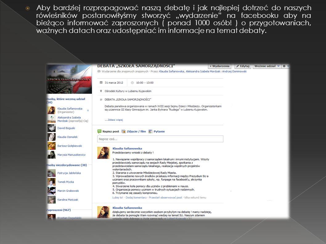 """ Aby bardziej rozpropagować naszą debatę i jak najlepiej dotrzeć do naszych rówieśników postanowiłyśmy stworzyć """"wydarzenie na facebooku aby na bieżąco informować zaproszonych ( ponad 1000 osób."""