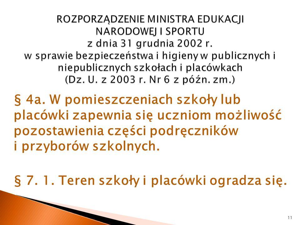 § 4a. W pomieszczeniach szkoły lub placówki zapewnia się uczniom możliwość pozostawienia części podręczników i przyborów szkolnych. § 7. 1. Teren szko
