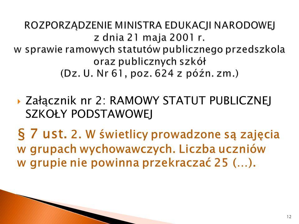  Załącznik nr 2: RAMOWY STATUT PUBLICZNEJ SZKOŁY PODSTAWOWEJ § 7 ust. 2. W świetlicy prowadzone są zajęcia w grupach wychowawczych. Liczba uczniów w