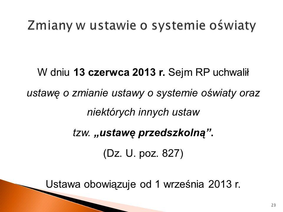 """W dniu 13 czerwca 2013 r. Sejm RP uchwalił ustawę o zmianie ustawy o systemie oświaty oraz niektórych innych ustaw tzw. """"ustawę przedszkolną"""". (Dz. U."""
