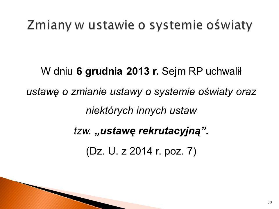 """W dniu 6 grudnia 2013 r. Sejm RP uchwalił ustawę o zmianie ustawy o systemie oświaty oraz niektórych innych ustaw tzw. """"ustawę rekrutacyjną"""". (Dz. U."""