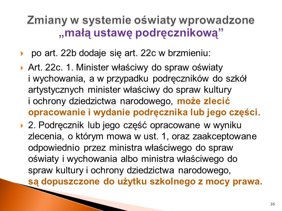  po art. 22b dodaje się art. 22c w brzmieniu:  Art. 22c. 1. Minister właściwy do spraw oświaty i wychowania, a w przypadku podręczników do szkół art