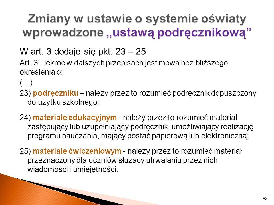 W art. 3 dodaje się pkt. 23 – 25 Art. 3. Ilekroć w dalszych przepisach jest mowa bez bliższego określenia o: (…) 23) podręczniku – należy przez to roz