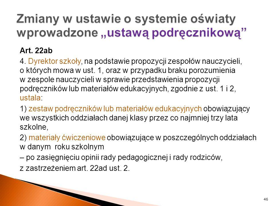 Art. 22ab 4. Dyrektor szkoły, na podstawie propozycji zespołów nauczycieli, o których mowa w ust. 1, oraz w przypadku braku porozumienia w zespole nau