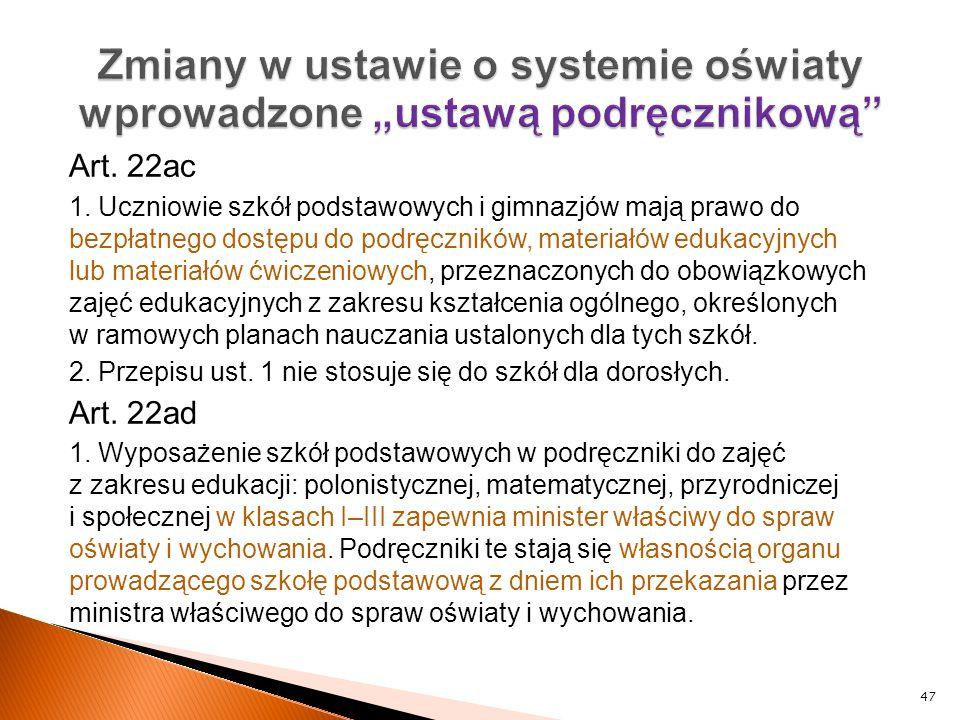 Art. 22ac 1. Uczniowie szkół podstawowych i gimnazjów mają prawo do bezpłatnego dostępu do podręczników, materiałów edukacyjnych lub materiałów ćwicze