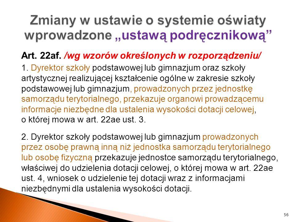 Art. 22af. /wg wzorów określonych w rozporządzeniu/ 1. Dyrektor szkoły podstawowej lub gimnazjum oraz szkoły artystycznej realizującej kształcenie ogó