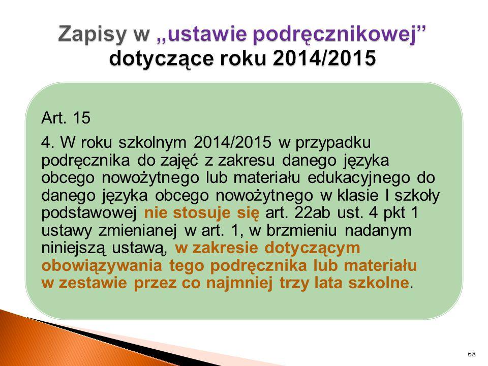 Art. 15 4. W roku szkolnym 2014/2015 w przypadku podręcznika do zajęć z zakresu danego języka obcego nowożytnego lub materiału edukacyjnego do danego