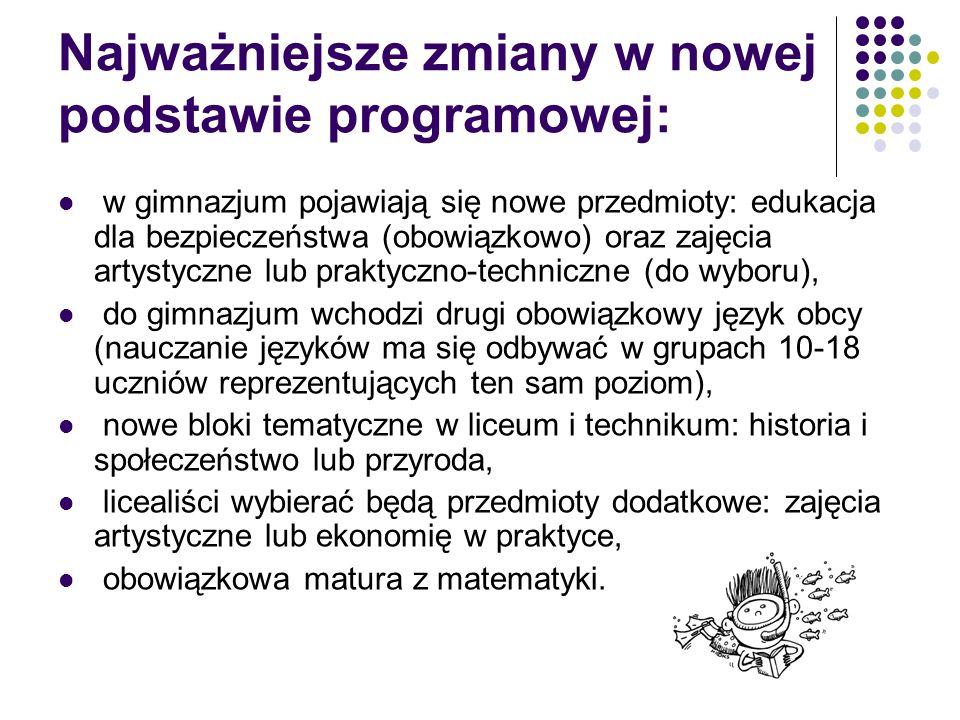 Najważniejsze zmiany w nowej podstawie programowej: w gimnazjum pojawiają się nowe przedmioty: edukacja dla bezpieczeństwa (obowiązkowo) oraz zajęcia