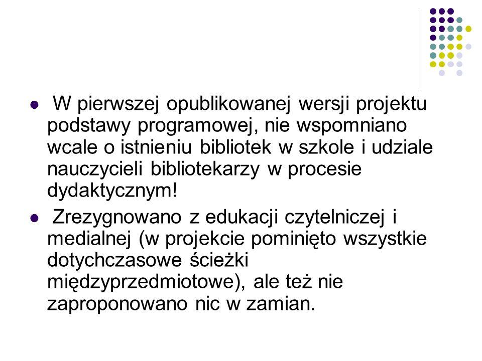 W pierwszej opublikowanej wersji projektu podstawy programowej, nie wspomniano wcale o istnieniu bibliotek w szkole i udziale nauczycieli bibliotekarzy w procesie dydaktycznym.