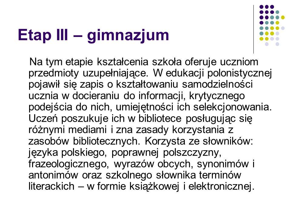 Etap III – gimnazjum Na tym etapie kształcenia szkoła oferuje uczniom przedmioty uzupełniające. W edukacji polonistycznej pojawił się zapis o kształto