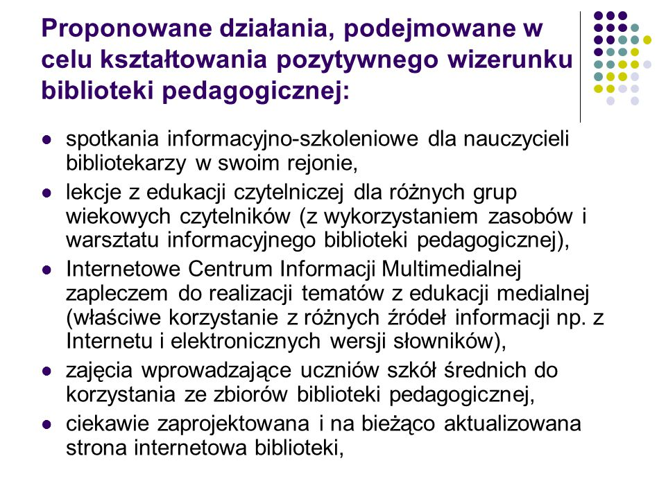 Proponowane działania, podejmowane w celu kształtowania pozytywnego wizerunku biblioteki pedagogicznej: spotkania informacyjno-szkoleniowe dla nauczyc