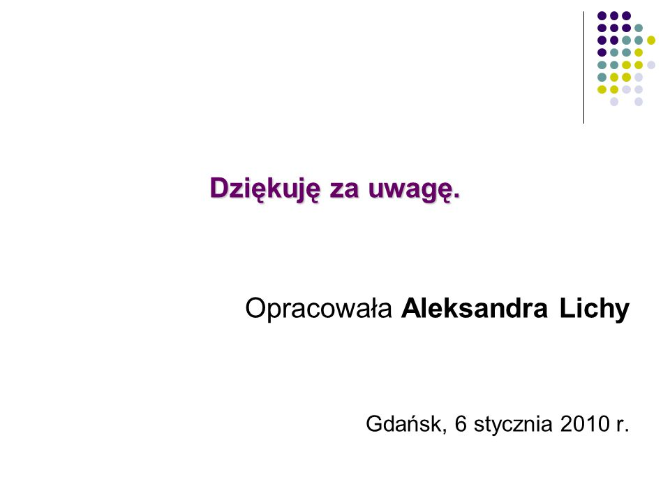 Dziękuję za uwagę. Opracowała Aleksandra Lichy Gdańsk, 6 stycznia 2010 r.