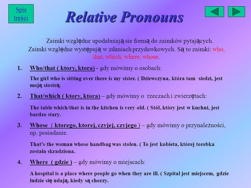 Relative Pronouns Zaimki wzgl ę dne upodabniaj ą sie form ą do zaimków pytaj ą cych.