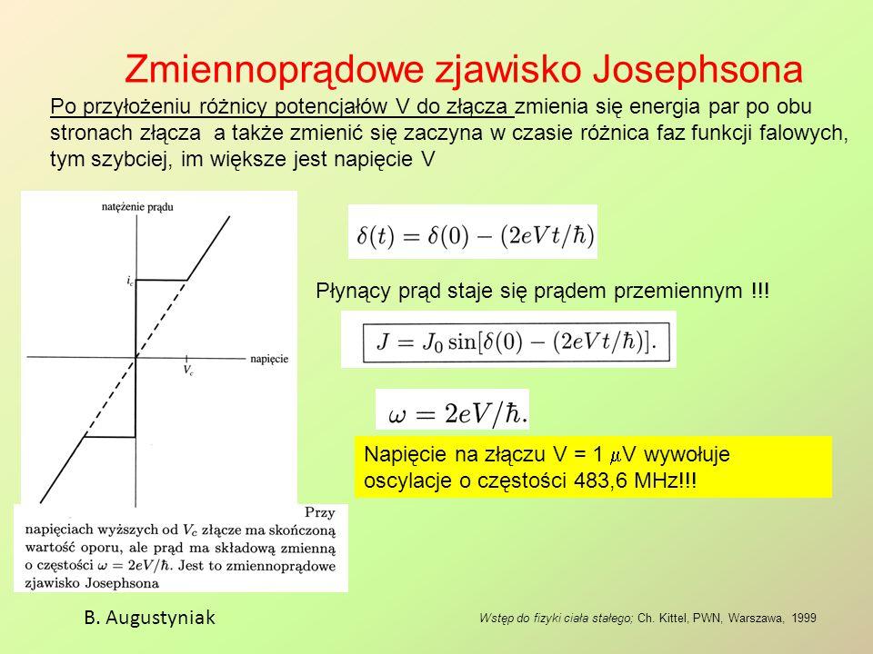 Zmiennoprądowe zjawisko Josephsona B. Augustyniak Wstęp do fizyki ciała stałego; Ch. Kittel, PWN, Warszawa, 1999 Płynący prąd staje się prądem przemie