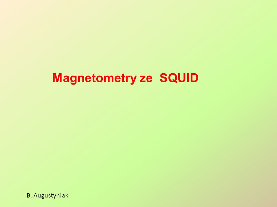 Pomiar pól zmiennych poprzez sprzężenie z pętlą SQUID B.