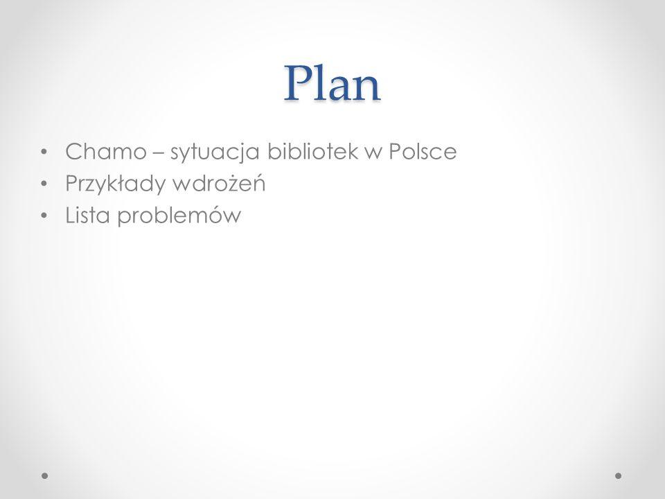 Plan Chamo – sytuacja bibliotek w Polsce Przykłady wdrożeń Lista problemów