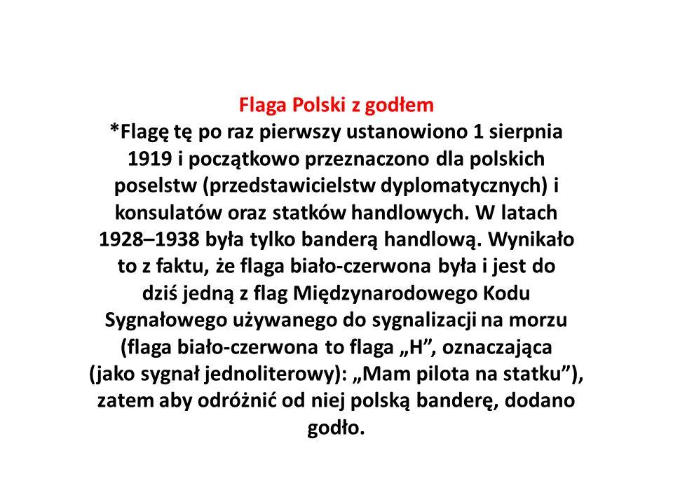 Flaga Polski z godłem *Flagę tę po raz pierwszy ustanowiono 1 sierpnia 1919 i początkowo przeznaczono dla polskich poselstw (przedstawicielstw dyploma