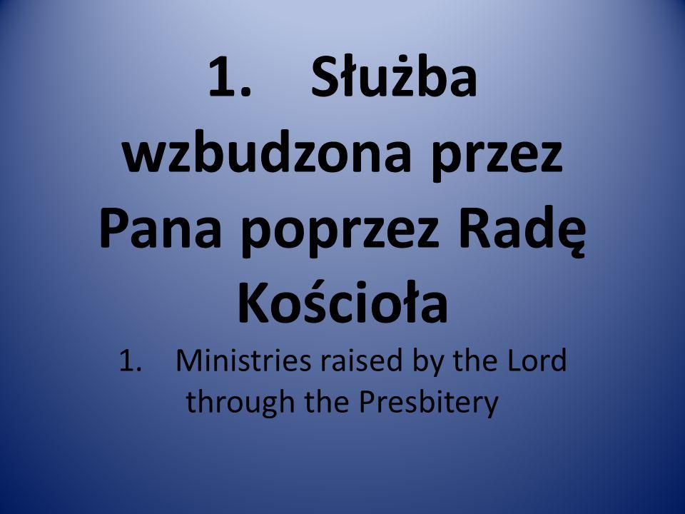 1. Służba wzbudzona przez Pana poprzez Radę Kościoła 1. Ministries raised by the Lord through the Presbitery