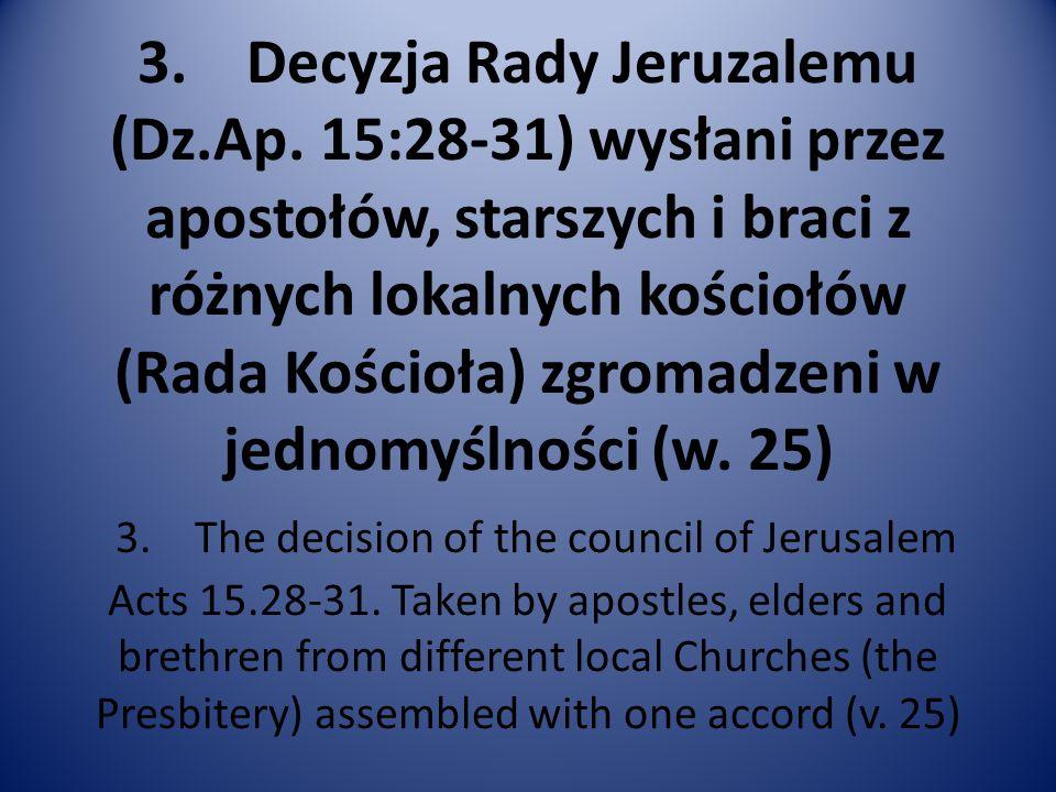 3. Decyzja Rady Jeruzalemu (Dz.Ap. 15:28-31) wysłani przez apostołów, starszych i braci z różnych lokalnych kościołów (Rada Kościoła) zgromadzeni w je