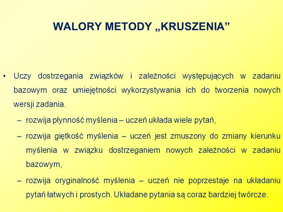 """WALORY METODY """"KRUSZENIA"""" Uczy dostrzegania związków i zależności występujących w zadaniu bazowym oraz umiejętności wykorzystywania ich do tworzenia n"""
