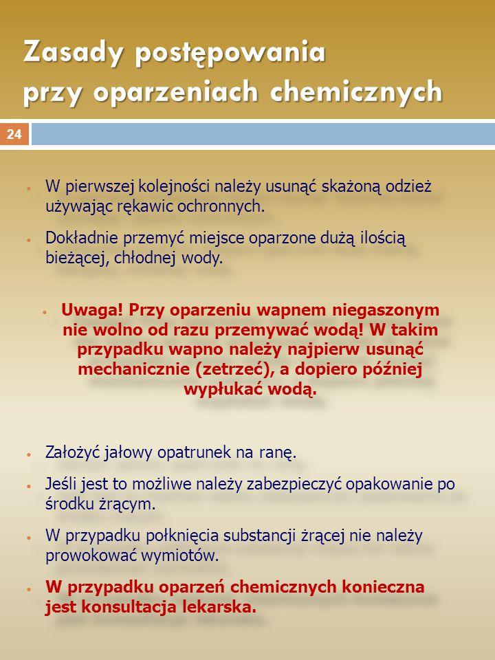 Zasady postępowania przy oparzeniach chemicznych W pierwszej kolejności należy usunąć skażoną odzież używając rękawic ochronnych. Dokładnie przemyć mi