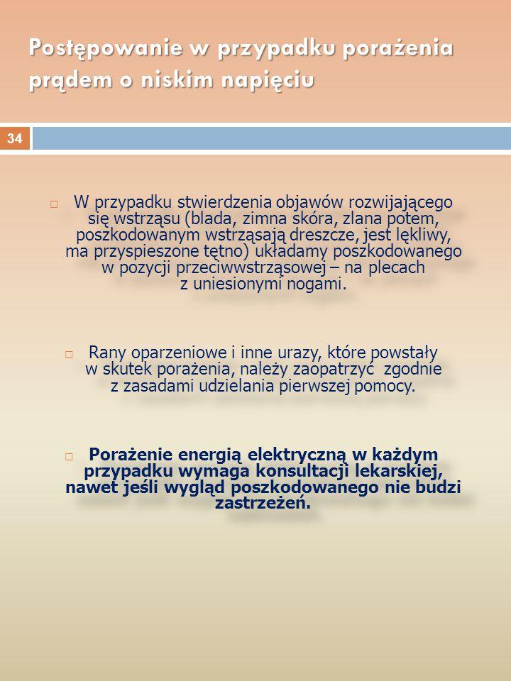  W przypadku stwierdzenia objawów rozwijającego się wstrząsu (blada, zimna skóra, zlana potem, poszkodowanym wstrząsają dreszcze, jest lękliwy, ma pr