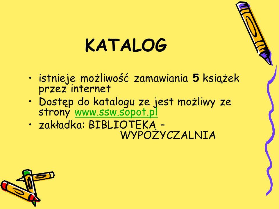 KATALOG istnieje możliwość zamawiania 5 książek przez internet Dostęp do katalogu ze jest możliwy ze strony www.ssw.sopot.plwww.ssw.sopot.pl zakładka: BIBLIOTEKA – WYPOŻYCZALNIA