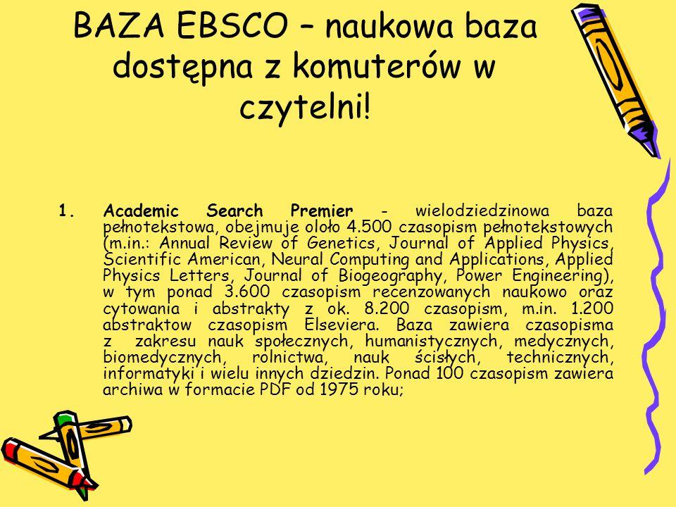 BAZA EBSCO – naukowa baza dostępna z komuterów w czytelni! 1.Academic Search Premier - wielodziedzinowa baza pełnotekstowa, obejmuje oloło 4.500 czaso