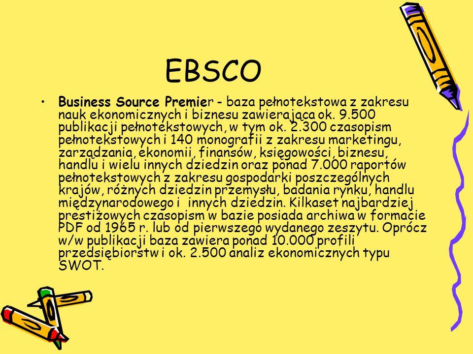 EBSCO Business Source Premier - baza pełnotekstowa z zakresu nauk ekonomicznych i biznesu zawierająca ok. 9.500 publikacji pełnotekstowych, w tym ok.