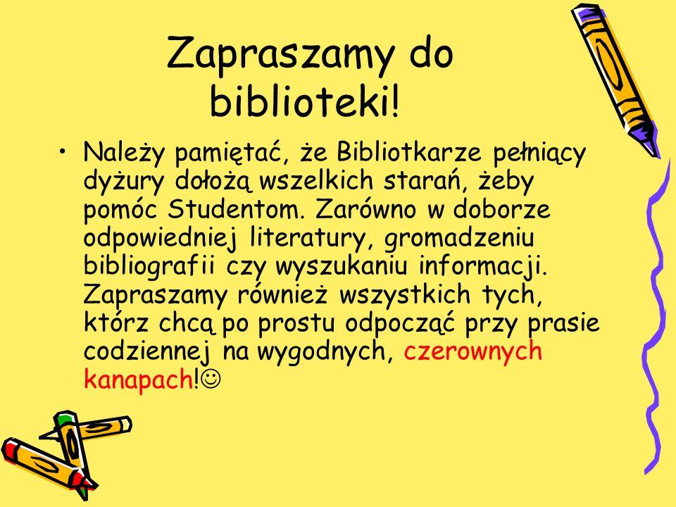 Zapraszamy do biblioteki! Należy pamiętać, że Bibliotkarze pełniący dyżury dołożą wszelkich starań, żeby pomóc Studentom. Zarówno w doborze odpowiedni