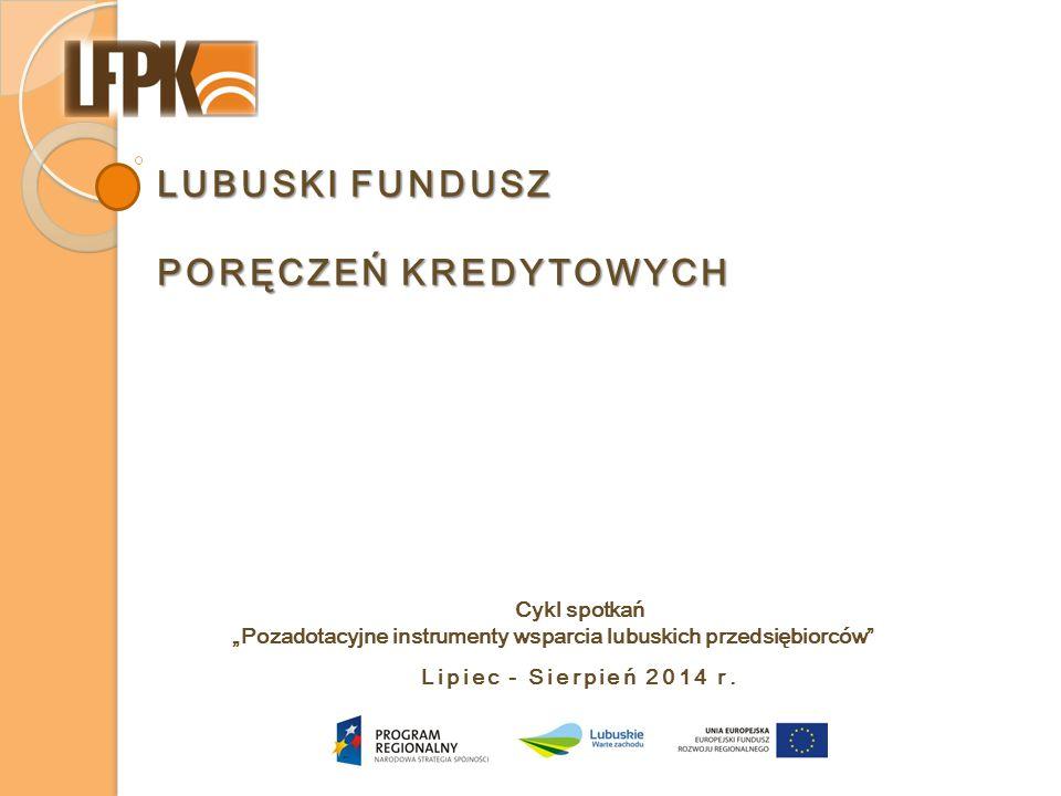 LUBUSKI FUNDUSZ PORĘCZEŃ KREDYTOWYCH Lipiec - Sierpień 2014 r.