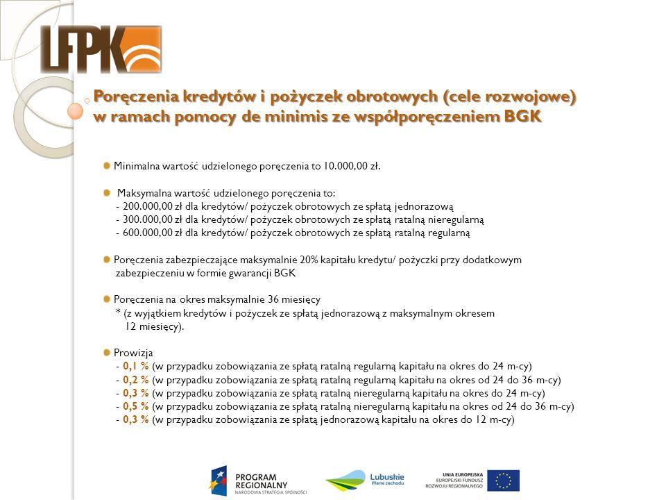 Poręczenia kredytów i pożyczek obrotowych (cele rozwojowe) w ramach pomocy de minimis ze współporęczeniem BGK Minimalna wartość udzielonego poręczenia
