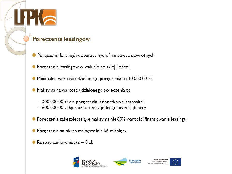 Poręczenia leasingów Poręczenia leasingów: operacyjnych, finansowych, zwrotnych. Poręczenia leasingów w walucie polskiej i obcej. Minimalna wartość ud