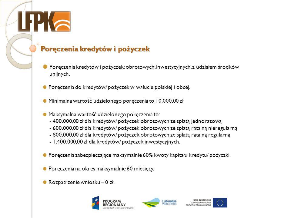 Poręczenia kredytów i pożyczek Poręczenia kredytów i pożyczek: obrotowych, inwestycyjnych, z udziałem środków unijnych. Poręczenia do kredytów/ pożycz