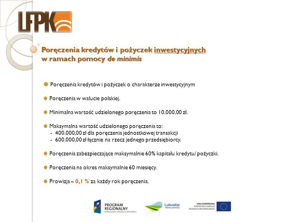 Poręczenia kredytów i pożyczek inwestycyjnych w ramach pomocy de minimis Poręczenia kredytów i pożyczek o charakterze inwestycyjnym Poręczenia w walucie polskiej.
