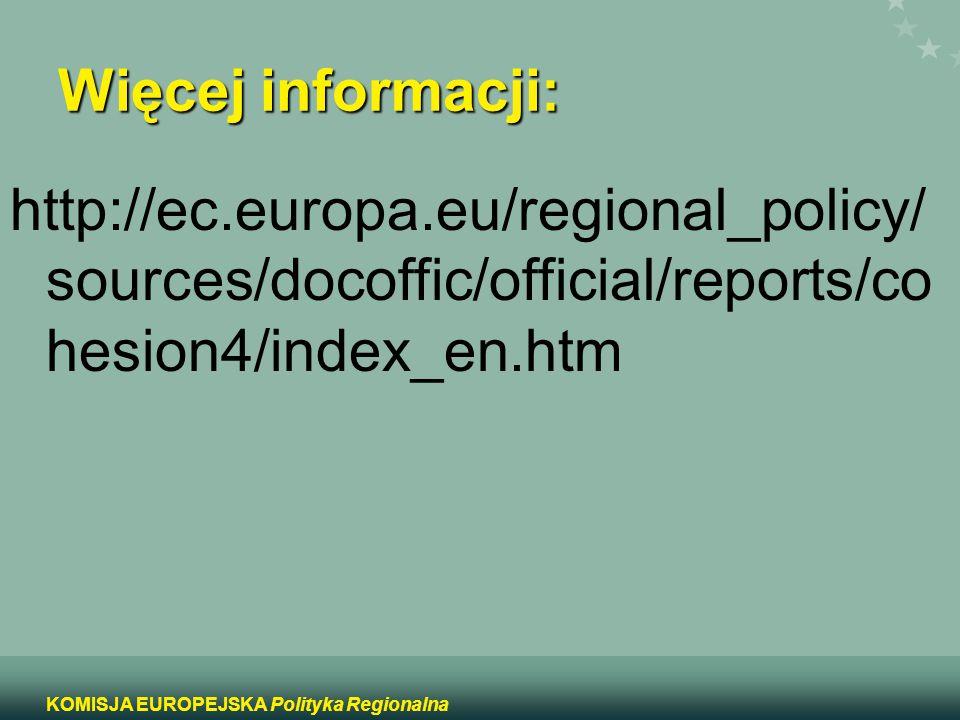 16 KOMISJA EUROPEJSKA Polityka Regionalna http://ec.europa.eu/regional_policy/ sources/docoffic/official/reports/co hesion4/index_en.htm Więcej inform
